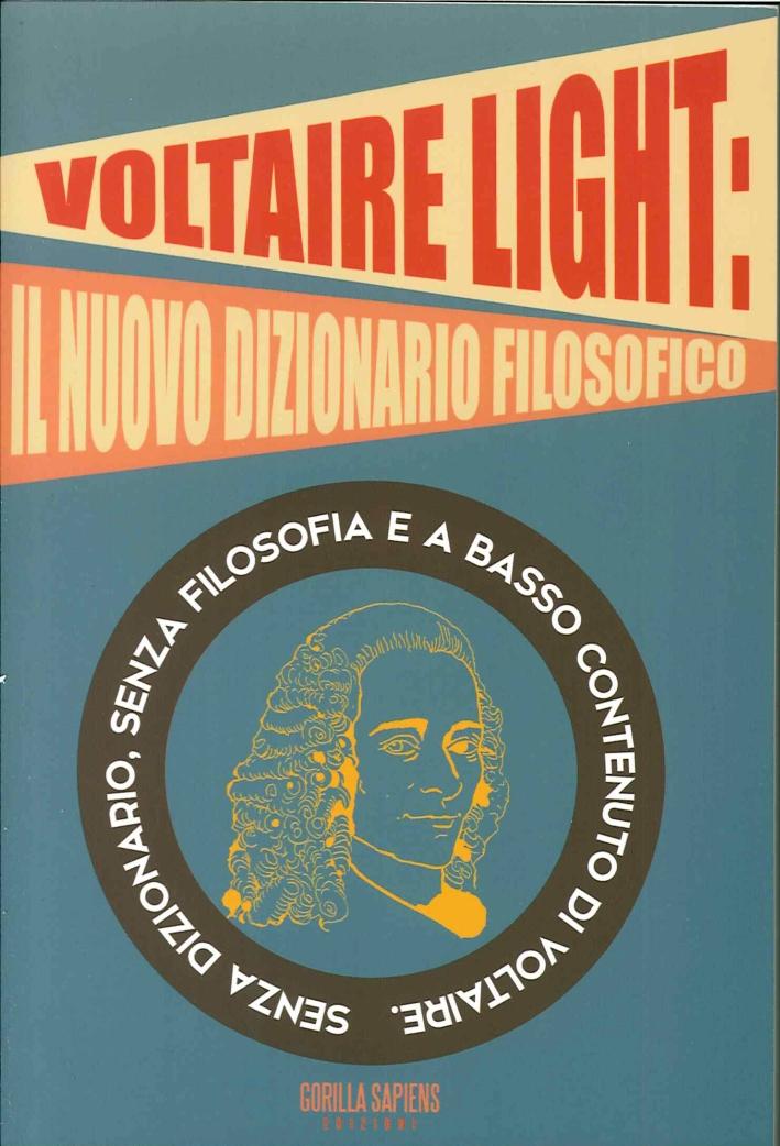 Voltaire light. Senza dizionario, senza filosofia e a basso contenuto di Voltaire