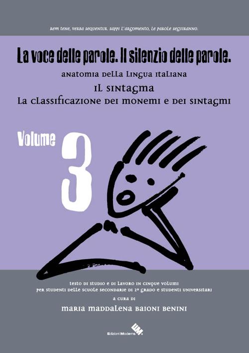 La voce delle parole. Il silenzio delle parole. Vol. 3: Il sintagma. La classificazione dei monemi e dei sintagma.