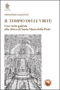 Il tempio delle virtù. Una visita guidata alla chiesa di Santa Maria della Pietà