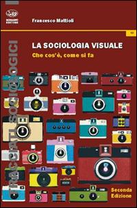 La sociologia visuale. Che cosa è, come si fa