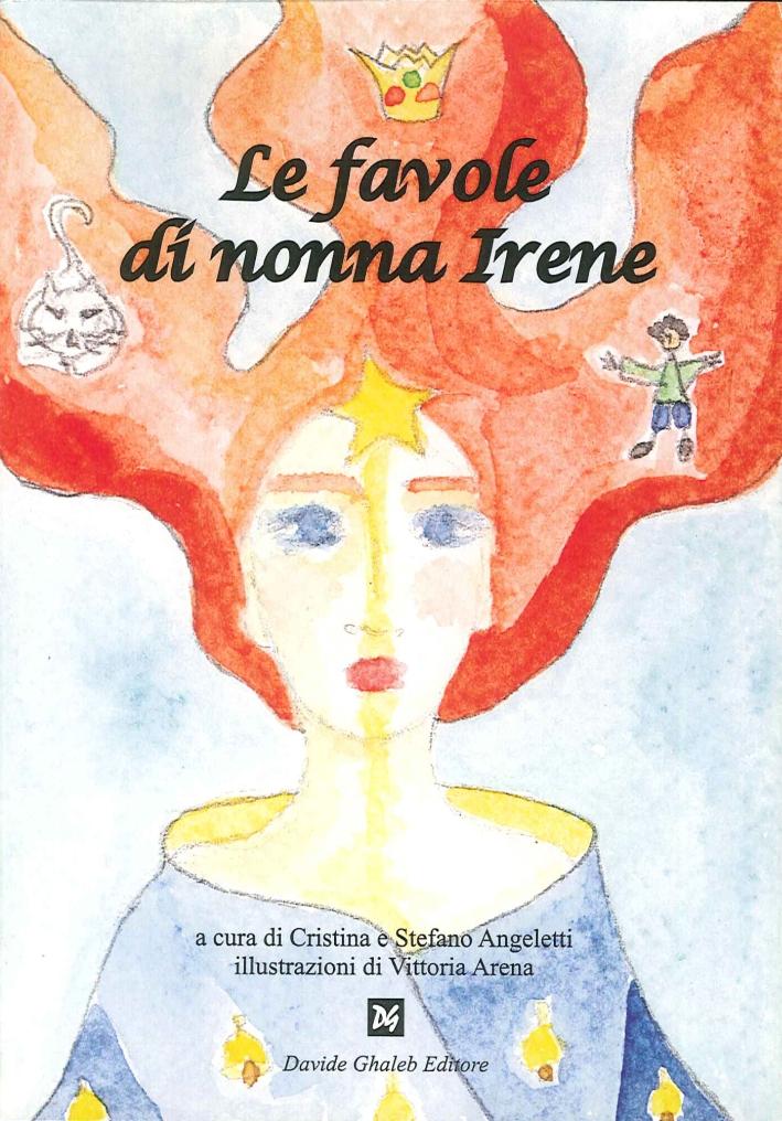 Le Favole di Nonna Irene. (Raccontate e Tramandate nel Corso di Tre Secoli...)