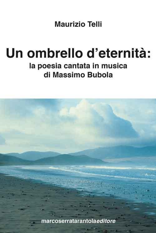 Un ombrello d'eternità. La poesia cantata in musica di Massimo Bubola.