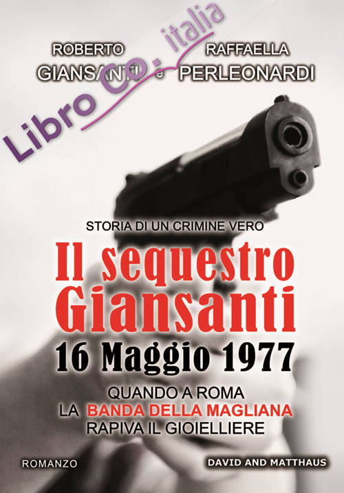 Il sequestro Giansanti. 16 maggio 1977 quando a Roma la Banda della Magliana rapiva il gioielliere