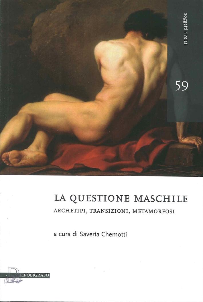 La questione maschile. Archetipi, transizioni, metamorfosi