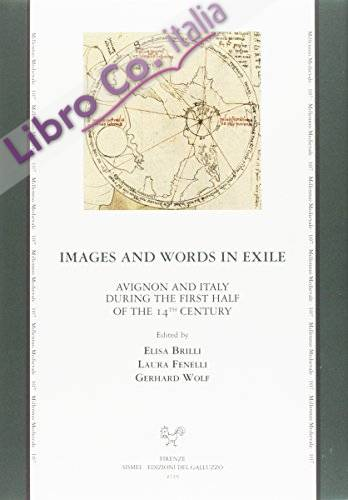 Images and Words in Exile. Avignon and Italy during the First Half of the 14th Century.