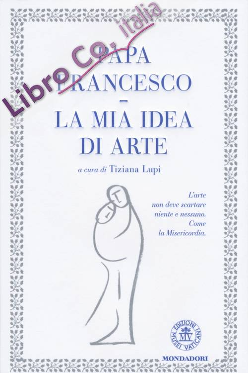 La mia idea di arte. Ediz. illustrata