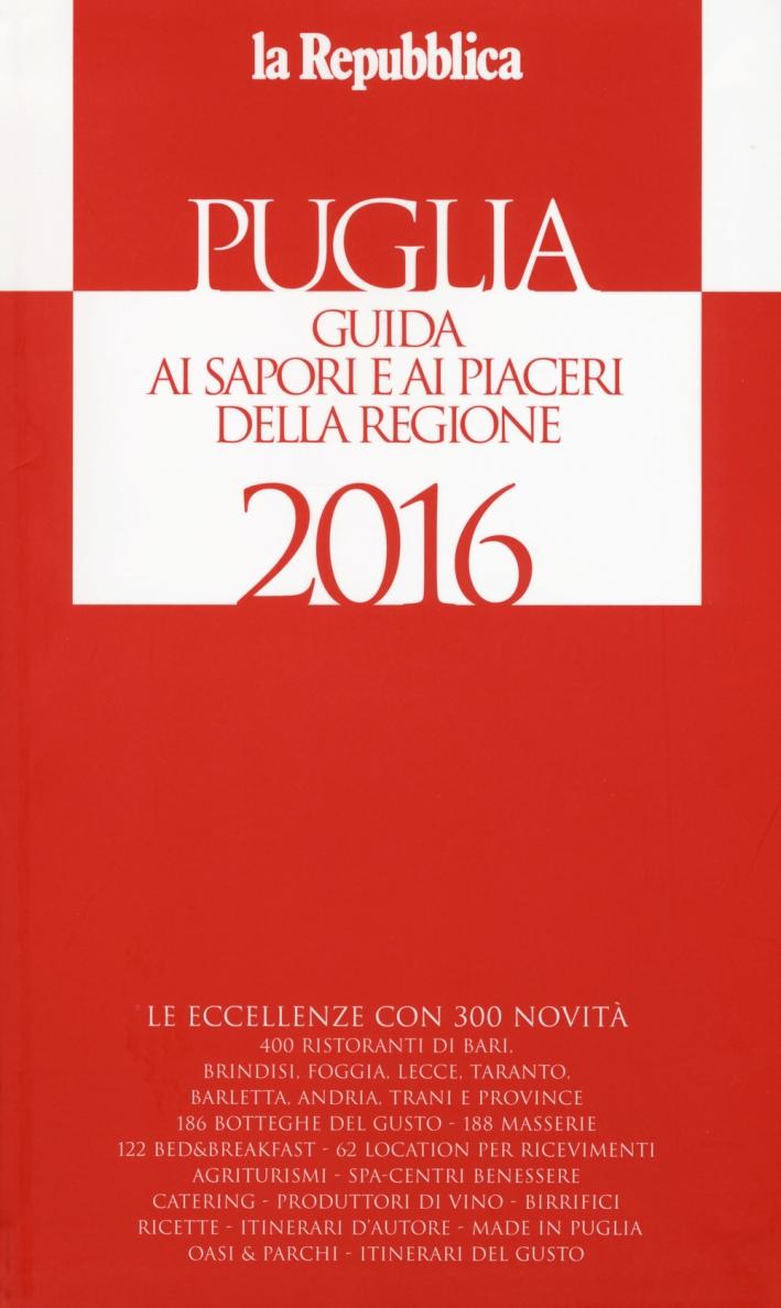 Puglia. Guida ai sapori e ai piaceri della regione 2016.