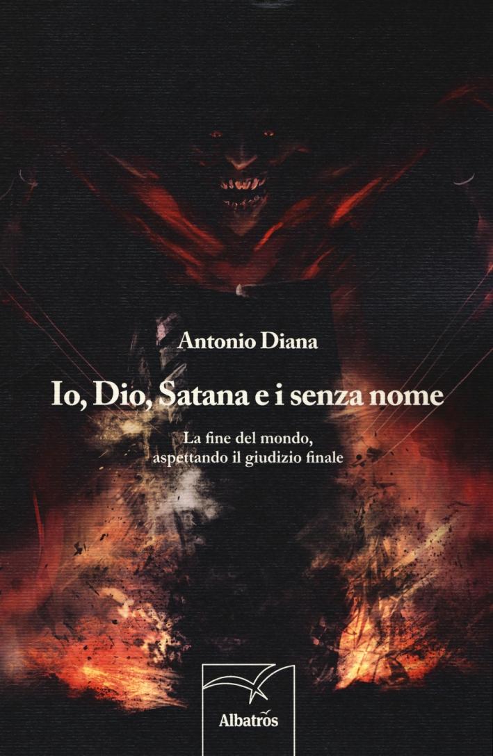 Io, Dio, Satana e i senza nome. La fine del mondo, aspettando il giudizio finale.