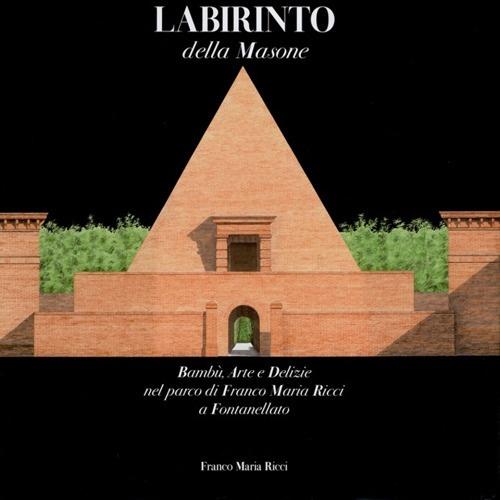 Labirinto della Masone. Bambù, Arte e delizie nel Parco di Franco Maria Ricci a Fontanellato