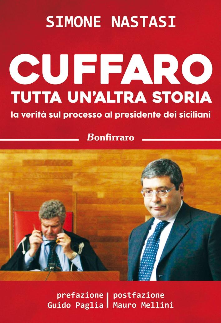 Cuffaro tutta un'altra storia. La verità sul processo al presidente dei siciliani.