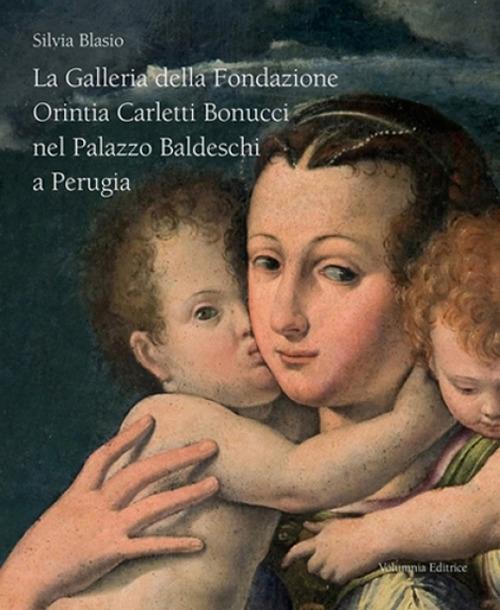 La galleria della Fondazione Orintia Carletti Bonucci nel palazzo Baldeschi a Perugia. Ediz. illustrata