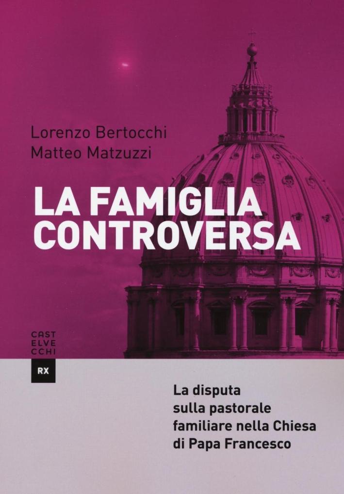 La famiglia controversa. La disputa sulla pastorale familiare nella chiesa di papa Francesco