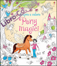 Pony magici. Scopro e coloro. Ediz. illustrata