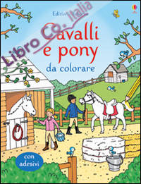 Cavalli e pony da colorare. Ediz. illustrata