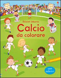 Calcio da colorare. Con adesivi. Ediz. illustrata