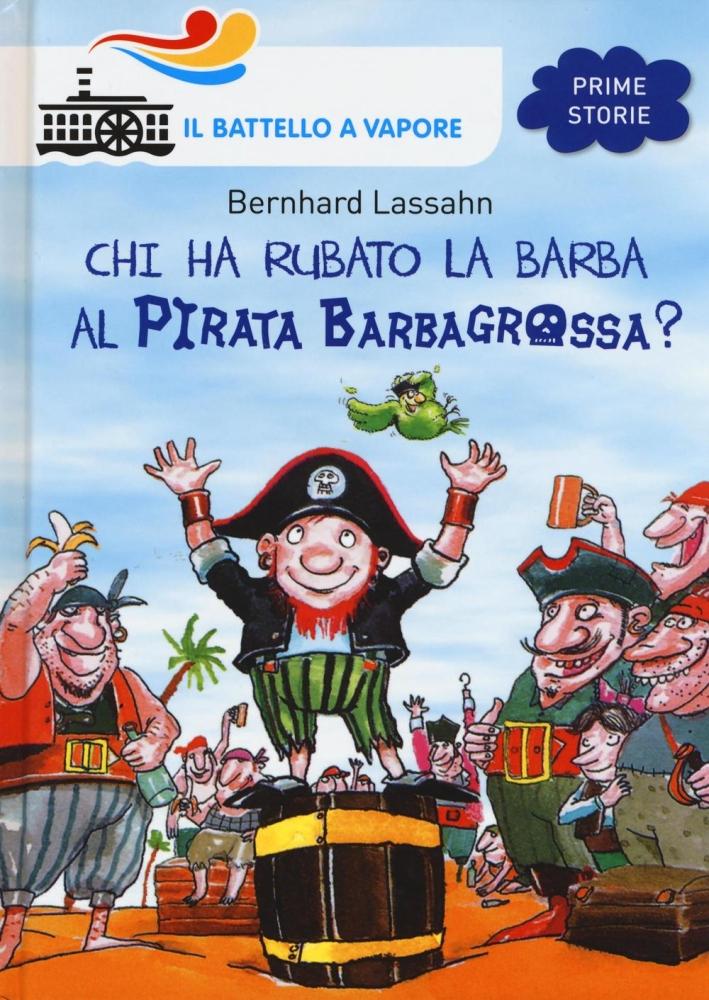 Chi ha rubato la barba al pirata Barbagrossa? Ediz. illustrata