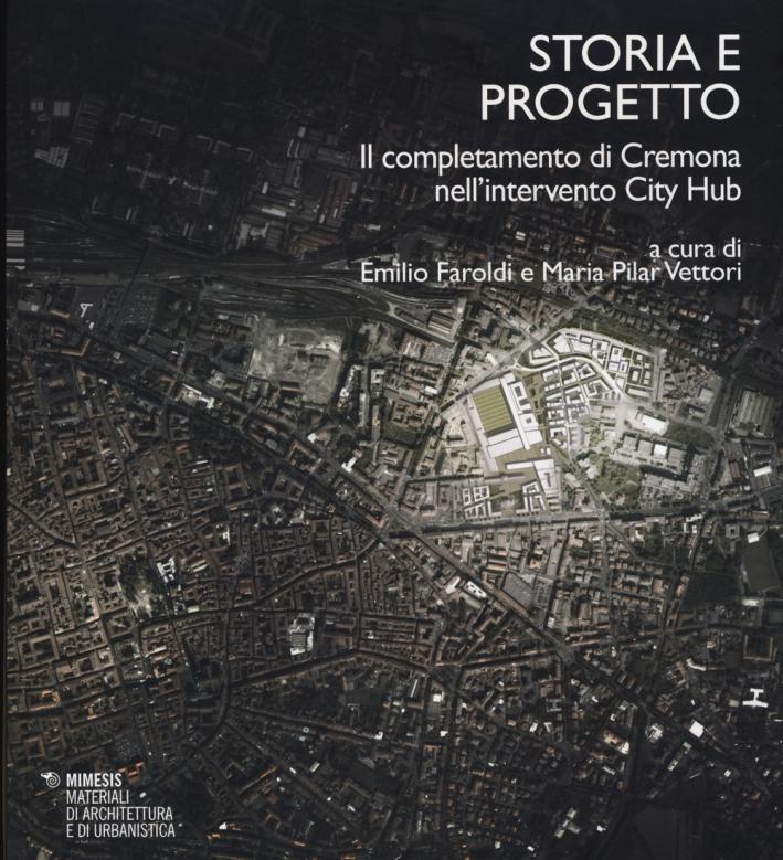 Storia e Progetto. Il Completamento di Cremona nell'Intervento City Hub.