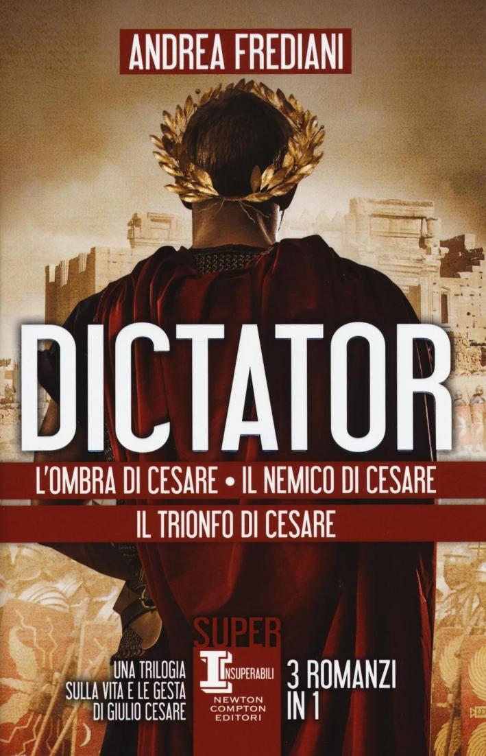 Dictator: L'ombra di Cesare-Il nemico di Cesare-Il trionfo di Cesare.
