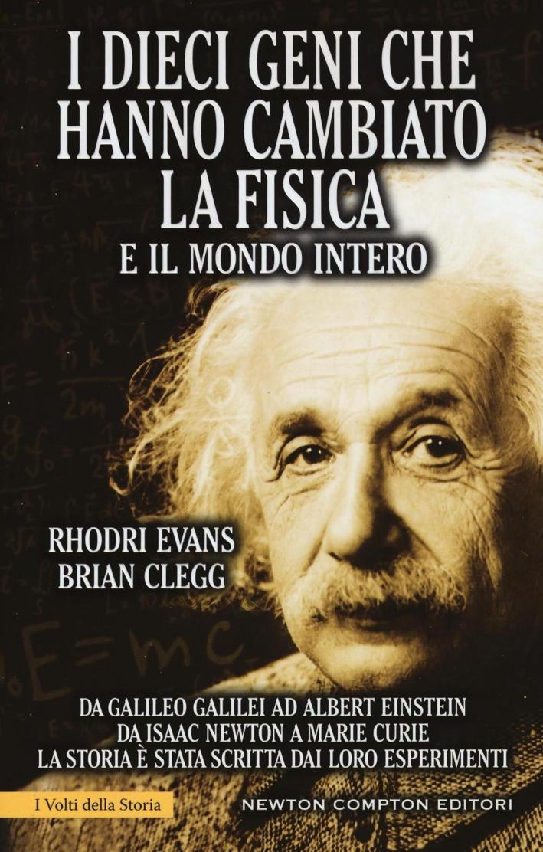 I dieci uomini che hanno cambiato la fisica e il mondo intero.