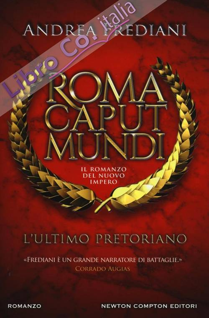 L'ultimo pretoriano. Roma caput mundi. Il romanzo del nuovo impero
