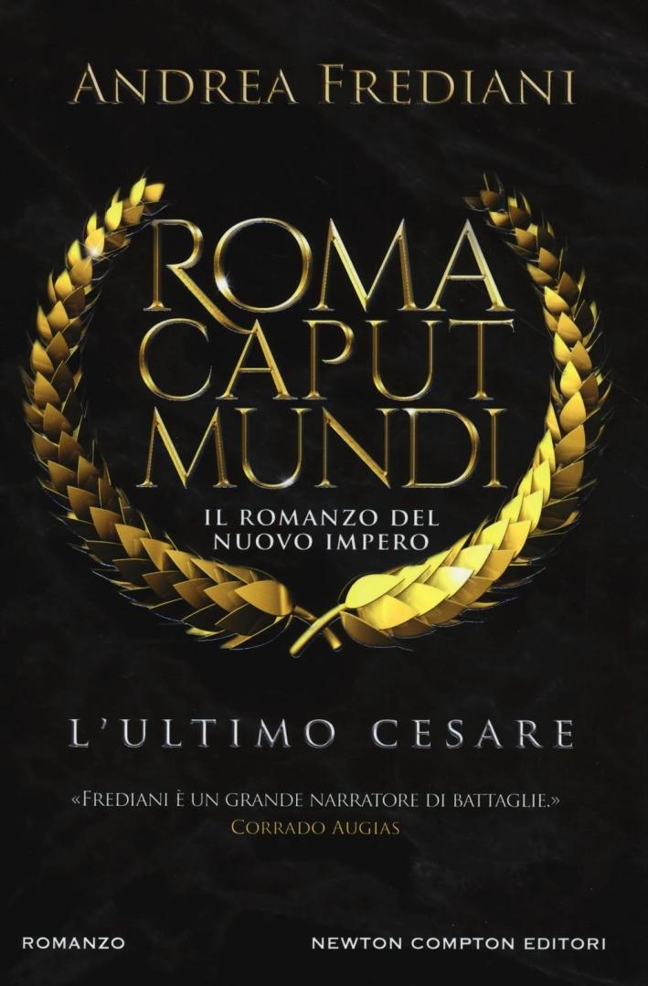 L'ultimo Cesare. Roma caput mundi. Nuovo impero.