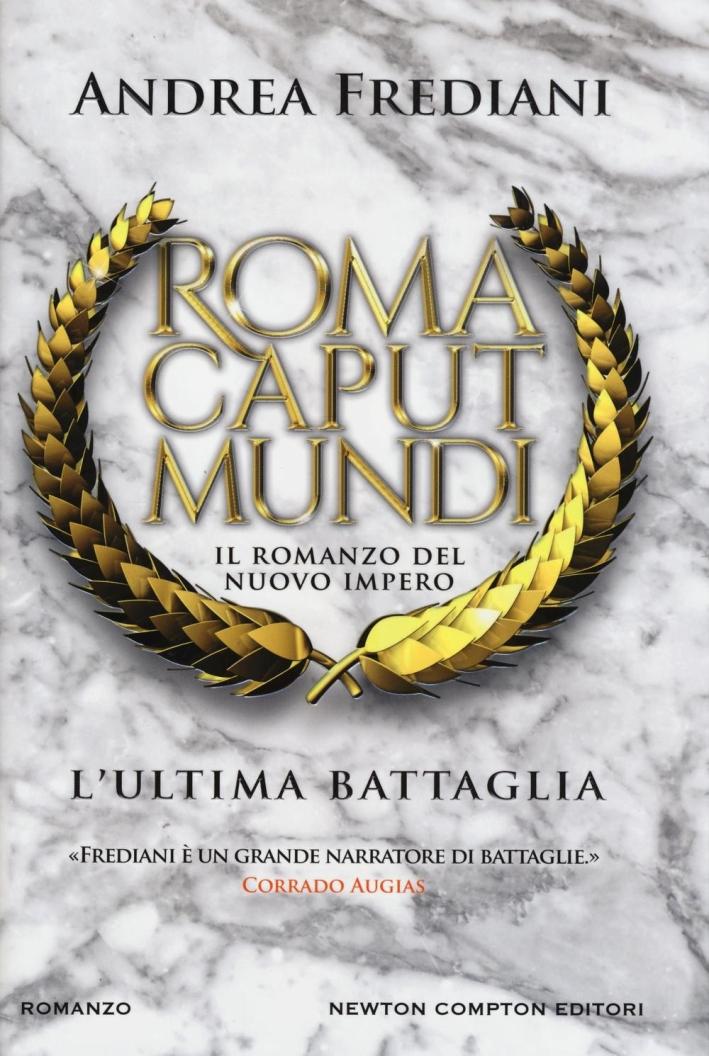 L'ultima battaglia. Roma caput mundi. Nuovo impero.