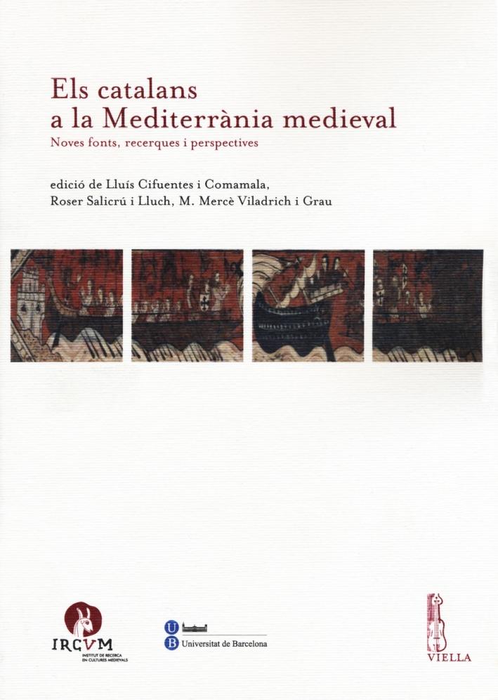 Els catalans a la Mediterranìa medieval. Noves fonts, recerques i perspectives