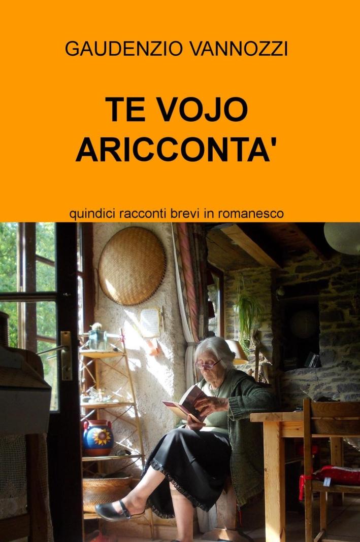 Te vojo ariccontà. Quindici racconti brevi in romanesco. Ediz. multilingue