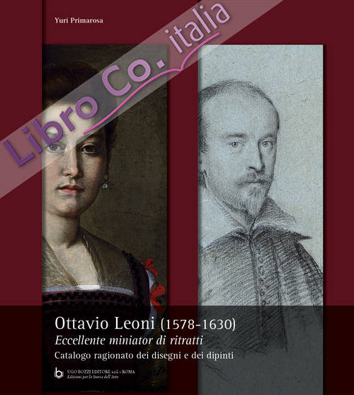 Ottavio Leoni (1578-1630). Eccellente miniator di ritratti. Catalogo ragionato dei dipinti e dei disegni.