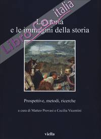 La storia e le immagini della storia. Prospettive, metodi, ricerche.