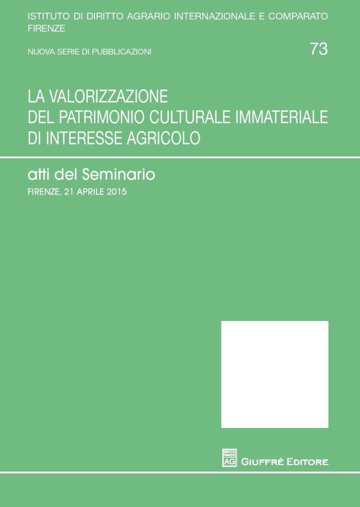 La valorizzazione del patrimonio culturale immateriale di interesse agricolo. Atti del Seminario (Firenze, 21 aprile 2015)
