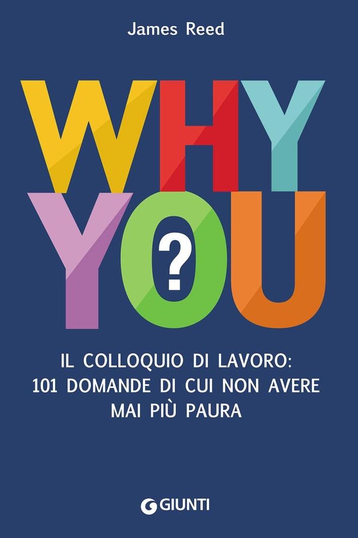 Why you? 101 domande del colloquio di lavoro di cui non avere mai più paura