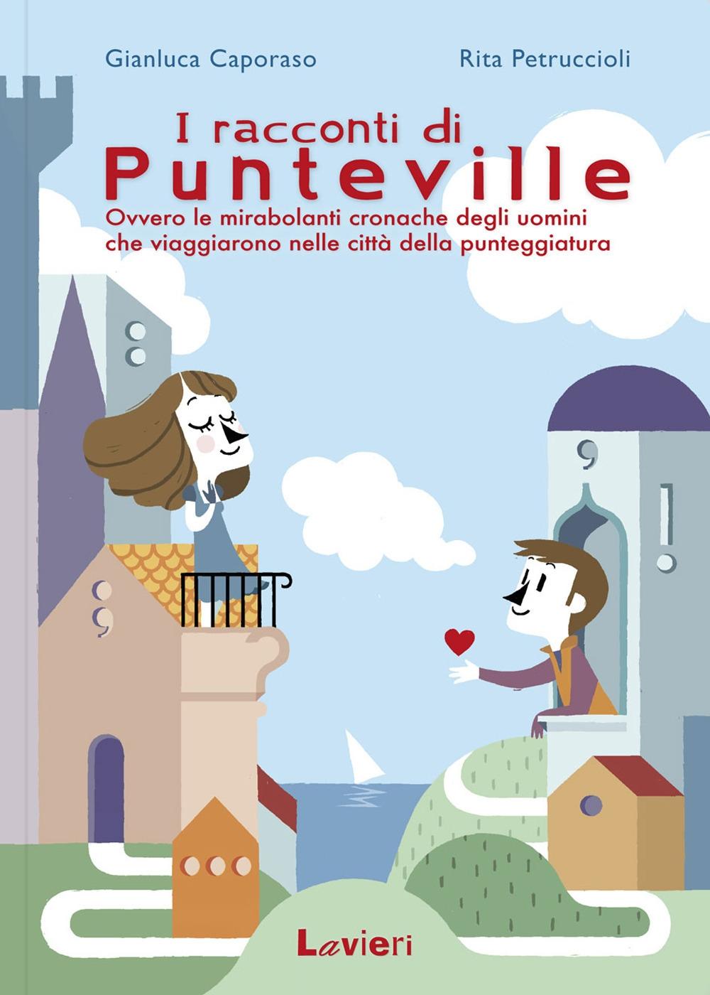 I racconti di Punteville. Ovvero le mirabolanti cronache degli uomini che viaggiarono nelle città della punteggiatura