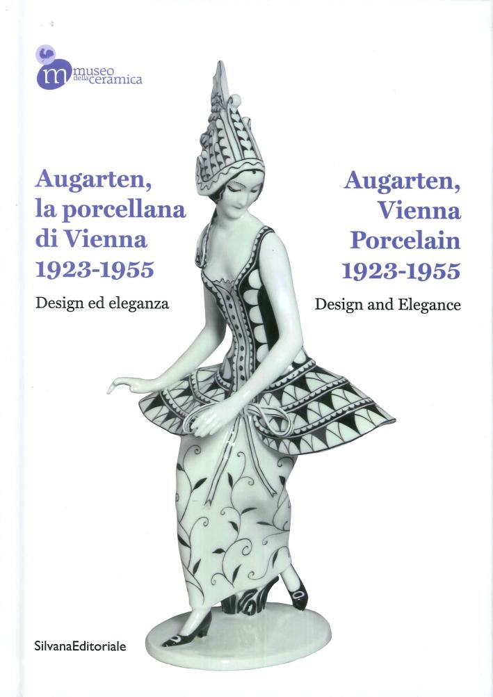 Augarten. La Porcellana di Vienna 1923-1955. Design ed Eleganza. Augarten, Vienna Porcelain 1923-1955. Design and Elegance