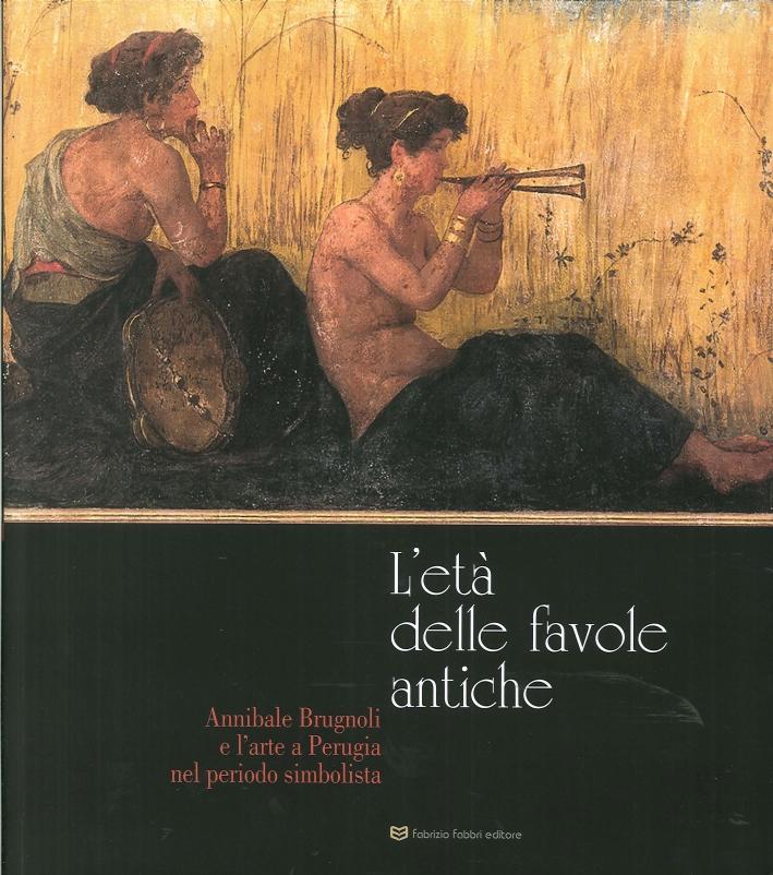 L'Età delle Favole Antiche. Annibale Brugnoli e l'Arte a Perugia nel Periodo Simbolista