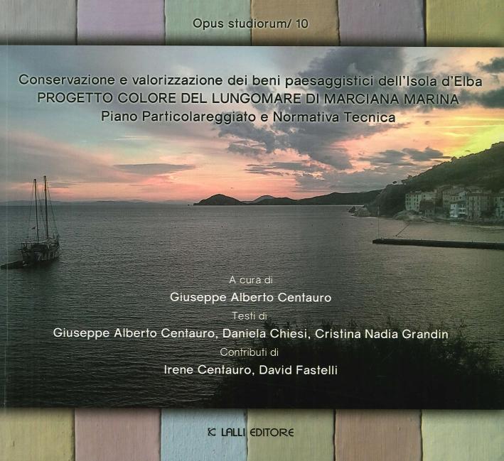 Opus Studiorum. 0010. Conservazione e Valorizzazione dei Beni Paesaggistici dell'Isola d'Elba. Progetto Colore del Lungomare di Marciana Marina. Piano Particolareggiato e Normativa Tecnica