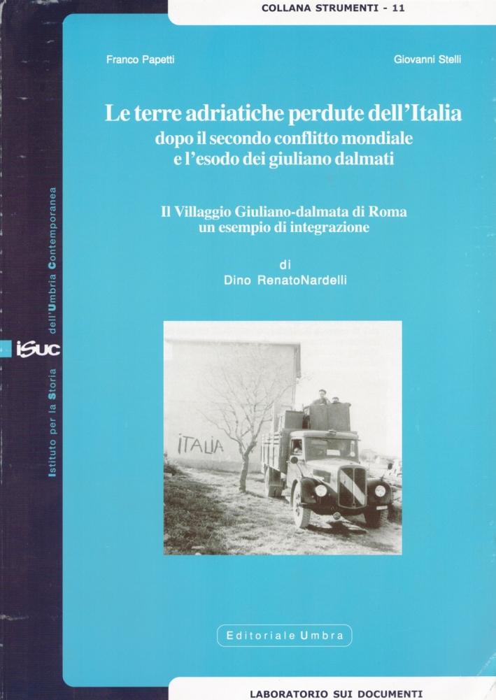 Le terre adriatiche perdute dell'Italia dopo il secondo conflitto mondiale e l'esodo dei giuliano dalmati. Il villaggio giuliano-dalmata di Roma...