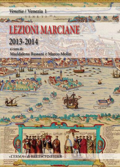 Lezioni Marciane 2013-2014. Venezia prima di Venezia. Archeologia e mito alle origini di un'identità