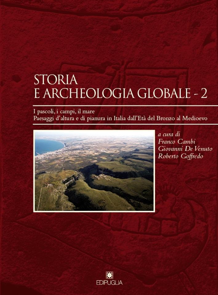 Storia e archeologia globale. Vol. 2: I pascoli, i campi, il mare. Paesaggi d'altura e di pianura in Italia dall'età del bronzo al medioevo