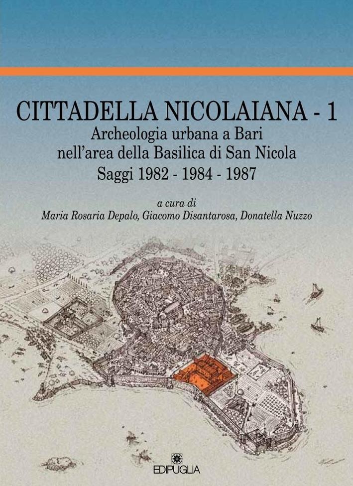 Cittadella Nicolaiana. Vol. 1: Archeologia urbana a Bari nell'area della basilica di San Nicola. Saggi (1982-1984-1987)