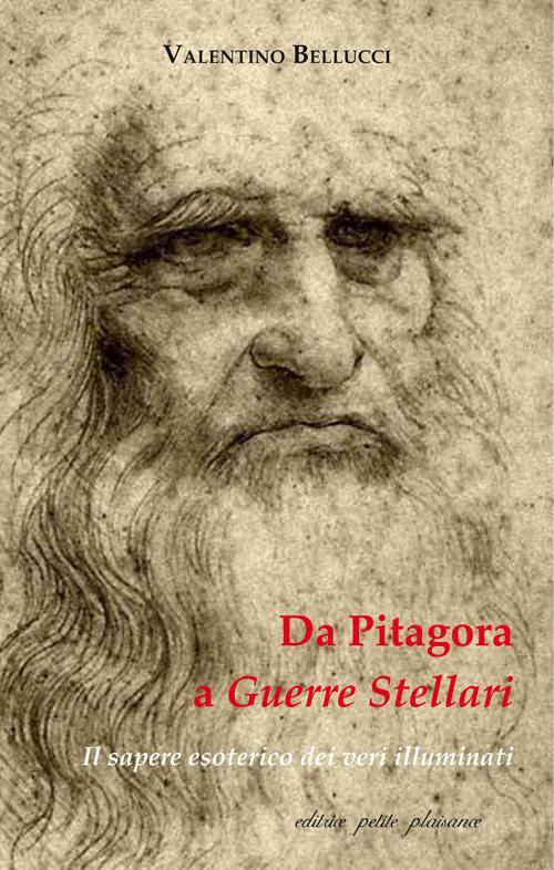Da Pitagora a Guerre stellari. Il sapere esoterico dei veri illuminati