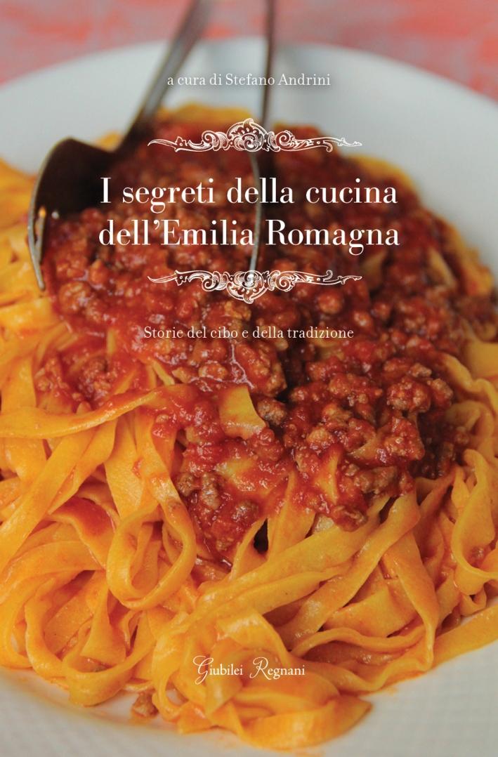 I segreti della cucina dell'Emilia Romagna. Storie del cibo e della tradizione