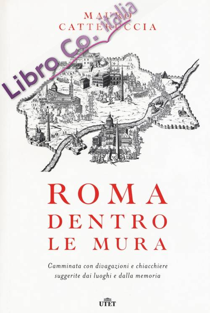 Roma dentro le mura. Camminata con divagazioni e chiacchiere suggerite dai luoghi e dalla memoria. Con e-book