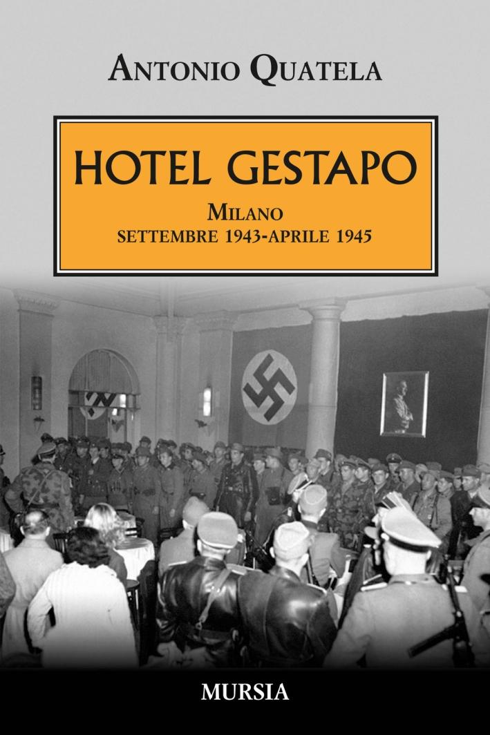 Hotel Gestapo. Milano settembre 1943-aprile 1945.