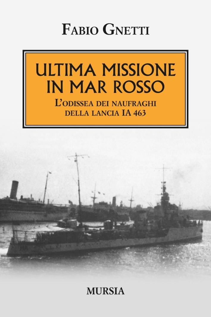 Ultima missione in mar Rosso. L'odissea dei naufraghi della lancia IA 463.
