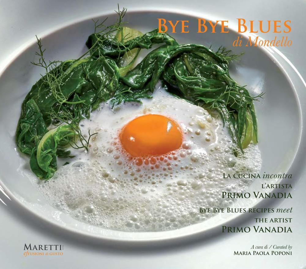 Bye Bye Blues. Mondello. La Cucina Incontra. Bye Bye Recipes Meet. L'Artista Primo Vanadia. the Artist. Primo Vanadia.