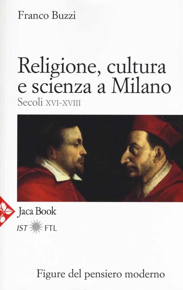 Religione, Cultura e Scienza a Milano. Secoli XVI-XVIII. La Porta della Modernità.