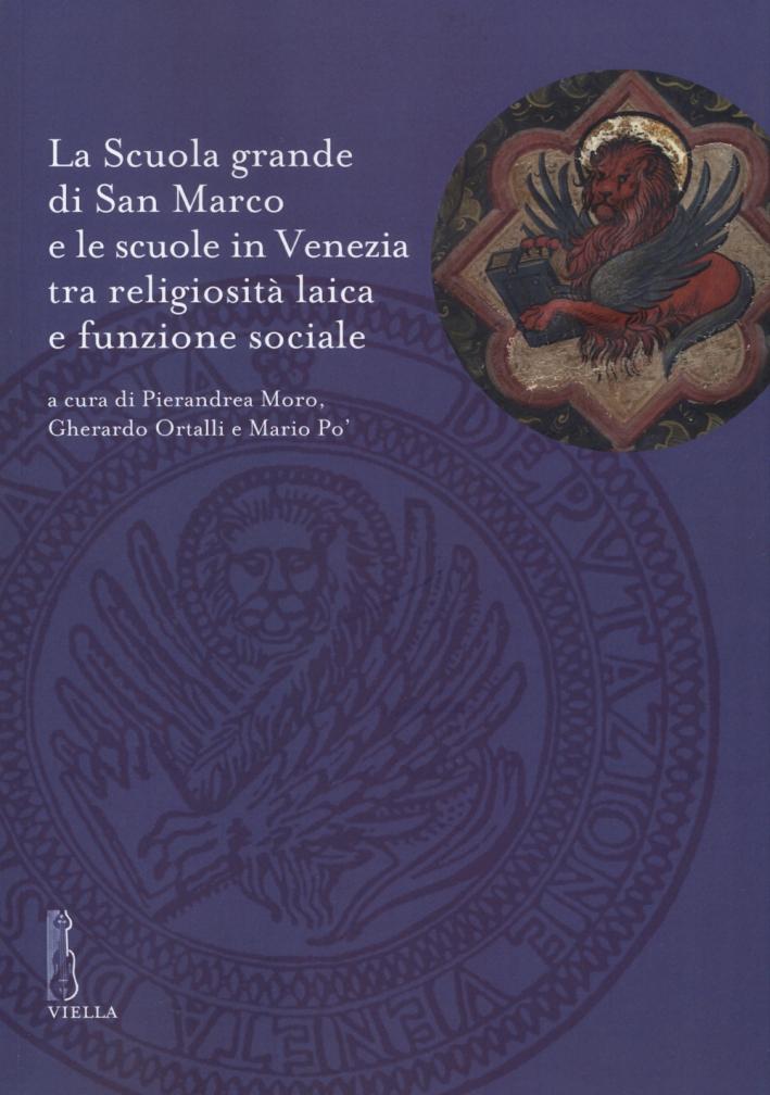 La scuola di San Marco e le scuole in Venezia tra religiosità laica e funzione sociale