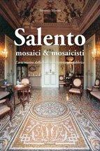 Salento. Mosaici & mosaicisti. L'arte musiva dalla bottega artigiana alla fabbrica.