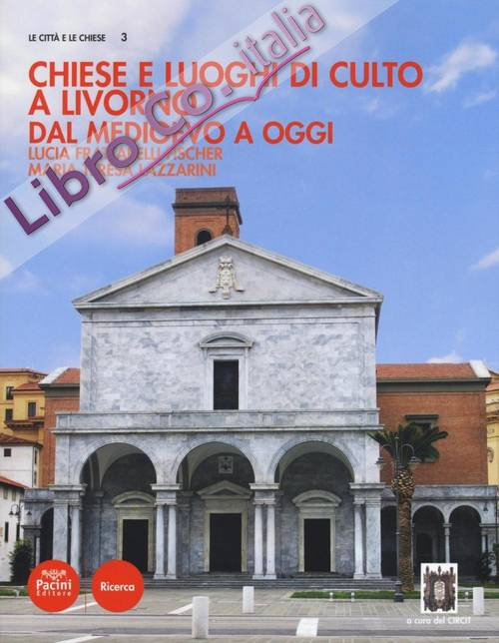 Chiese e Luoghi di Culto a Livorno. Dal Medioevo a Oggi.